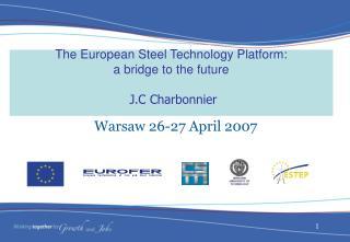 The European Steel Technology Platform:  a bridge to the future  J.C Charbonnier