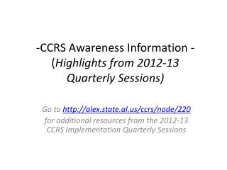 -CCRS Awareness Information - ( Highlights from 2012-13  Quarterly Sessions)