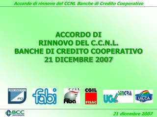 ACCORDO DI  RINNOVO DEL C.C.N.L.  BANCHE DI CREDITO COOPERATIVO  21 DICEMBRE 2007