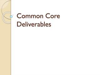 Common Core Deliverables