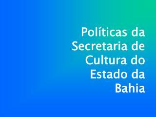 Políticas da Secretaria de Cultura do  Estado da  Bahia