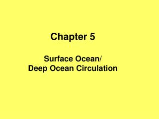 Chapter 5 Surface Ocean/ Deep Ocean Circulation