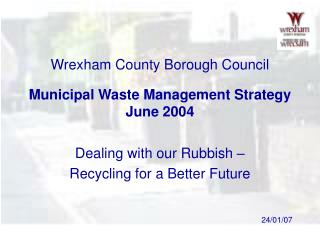 Wrexham County Borough Council Municipal Waste Management Strategy June 2004