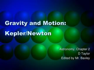 Gravity and Motion: Kepler/Newton