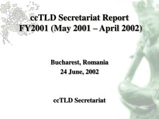 ccTLD Secretariat Report  FY2001 (May 2001 � April 2002)