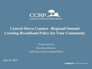 Central Sierra Connect –Regional Summit Creating Broadband Policy for Your Community