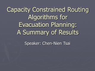 Capacity Constrained Routing Algorithms for  Evacuation Planning:  A Summary of Results