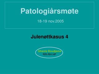 Patologiårsmøte 18-19 nov.2005