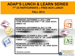 ADAP'S LUNCH & LEARN SERIES 1 st  25 participants = free box lunch FALL 2013