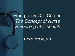 Emergency Call Center:  The Concept of Nurse Screening at Dispatch