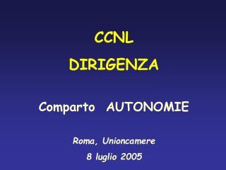 CCNL DIRIGENZA Comparto  AUTONOMIE Roma, Unioncamere 8 luglio 2005