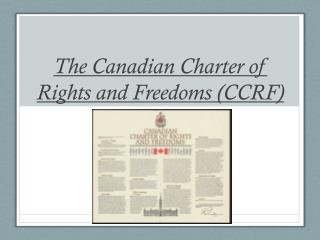 The Canadian Charter of Rights and Freedoms (CCRF )