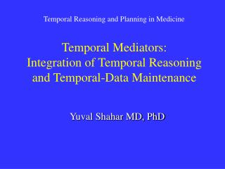 Temporal Mediators: Integration of Temporal Reasoning and Temporal-Data Maintenance