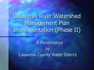 Calaveras River Watershed Management Plan Implementation (Phase II)