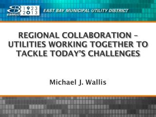 REGIONAL COLLABORATION � UTILITIES WORKING TOGETHER TO TACKLE TODAY�S CHALLENGES