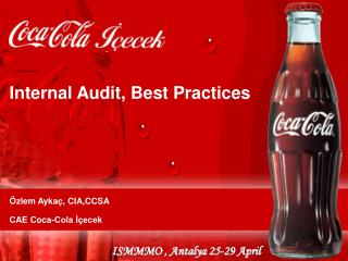 Internal Audit, Best Practices Özlem Aykaç, CIA,CCSA CAE Coca-Cola İçecek