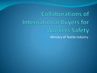 Collaborations of International Buyers for Workers Safety