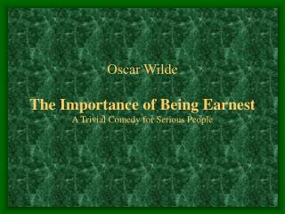 Oscar Wilde The Importance of Being Earnest A Trivial Comedy for Serious People