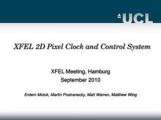 XFEL Meeting, Hamburg  September 2010 Erdem Motuk, Martin Postranecky, Matt Warren, Matthew Wing