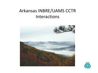 Arkansas INBRE/UAMS CCTR Interactions