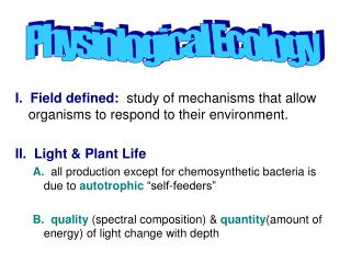 I.  Field defined:   study of mechanisms that allow organisms to respond to their environment.