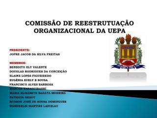 COMISSÃO DE REESTRUTUAÇÃO ORGANIZACIONAL DA UEPA