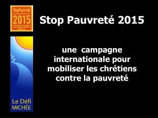 Stop Pauvret  2015     une  campagne internationale pour mobiliser les chr tiens contre la pauvret