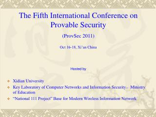 The Fifth International Conference on Provable Security  (ProvSec 2011) Oct 16-18, Xi'an China