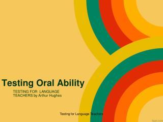 Testing Oral Ability