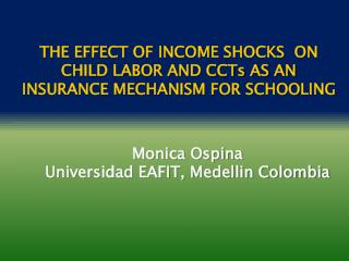 THE EFFECT OF INCOME SHOCKS  ON CHILD LABOR AND CCTs AS AN INSURANCE MECHANISM FOR SCHOOLING