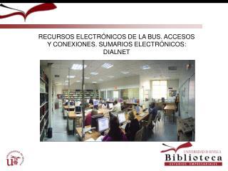 RECURSOS ELECTRÓNICOS DE LA BUS. ACCESOS Y CONEXIONES. SUMARIOS ELECTRÓNICOS: DIALNET