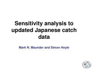 Sensitivity analysis to updated Japanese catch data Mark N. Maunder and Simon Hoyle