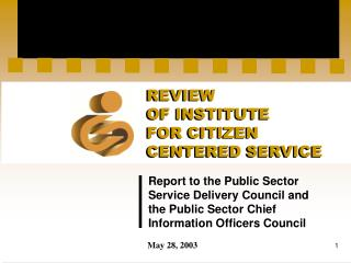 REVIEW  OF INSTITUTE  FOR CITIZEN  CENTERED SERVICE