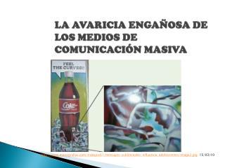 LA AVARICIA ENGAÑOSA DE LOS MEDIOS DE COMUNICACIÓN MASIVA