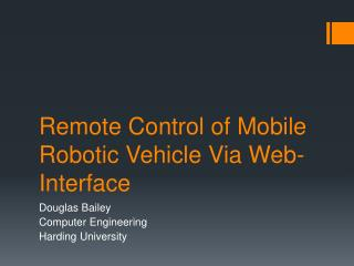 Remote Control of Mobile Robotic Vehicle Via Web-Interface
