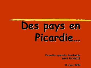 Des pays en Picardie… Formation approche territoriale SGAR PICARDIE 26 mars 2002