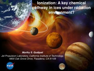 Ionization: A key chemical pathway in ices under radiation environment?