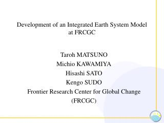 Development of an Integrated Earth System Model at FRCGC