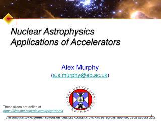 Nuclear Astrophysics  Applications of Accelerators