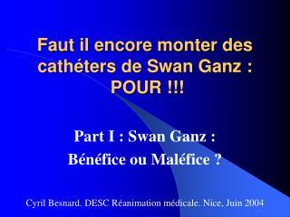 Faut il encore monter des cath�ters de Swan Ganz :  POUR !!!