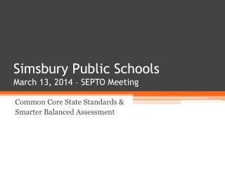 Simsbury Public Schools March 13, 2014 – SEPTO Meeting