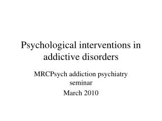 Psychological interventions in addictive disorders
