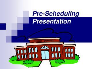 Pre-Scheduling  Presentation