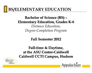 Bachelor of Science (BS) �  Elementary Education, Grades K-6 Distance Education,
