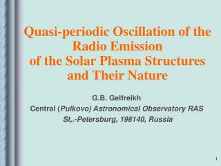 Quasi-periodic Oscillation of the Radio Emission of the Solar Plasma Structures and Their Nature