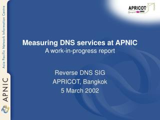 Measuring DNS services at APNIC A work-in-progress report