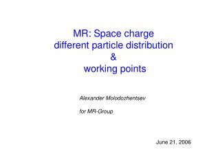 MR: Space charge different particle distribution &  working points