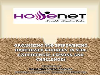 ORGANIZING AND EMPOWERING HOMEBASED WORKERS  IN ASIA:   EXPERIENCES, LESSONS, AND CHALLENGES