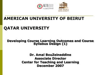 AMERICAN UNIVERSITY OF BEIRUT  QATAR UNIVERSITY   Developing Course Learning Outcomes and Course Syllabus Design 1   Dr.