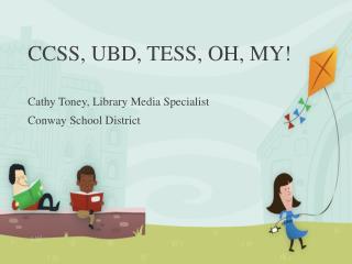 CCSS, UBD, TESS, OH, MY!